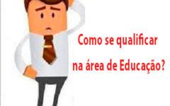 Como se qualificar na área de Educação?